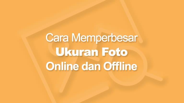 5 Cara Memperbesar Ukuran Foto Jpg Offline Online