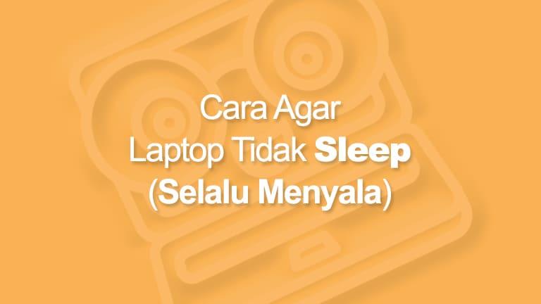 Cara Agar Laptop Tidak Sleep