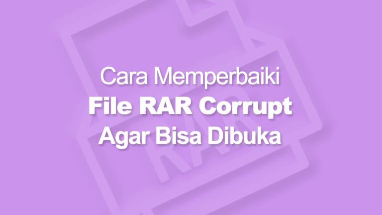 √ Cara Memperbaiki File Rar yang Corrupt Agar Bisa Dibuka