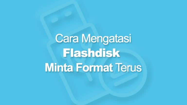 Cara Mengatasi Flashdisk Minta Format
