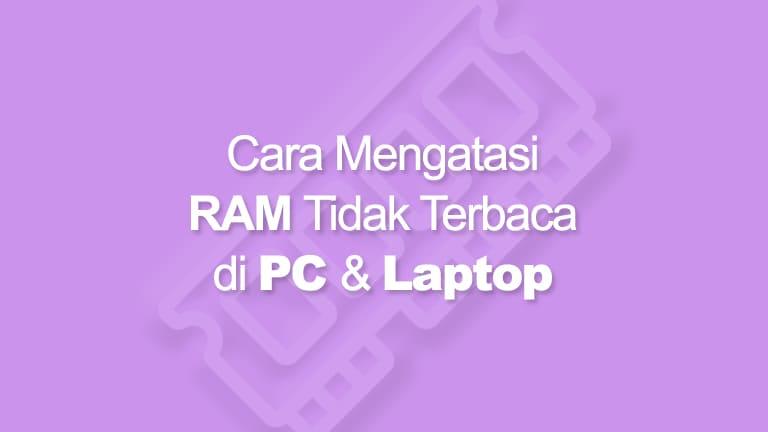 Cara Mengatasi RAM Tidak Terbaca