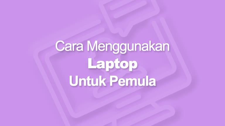 Cara Menggunakan Laptop