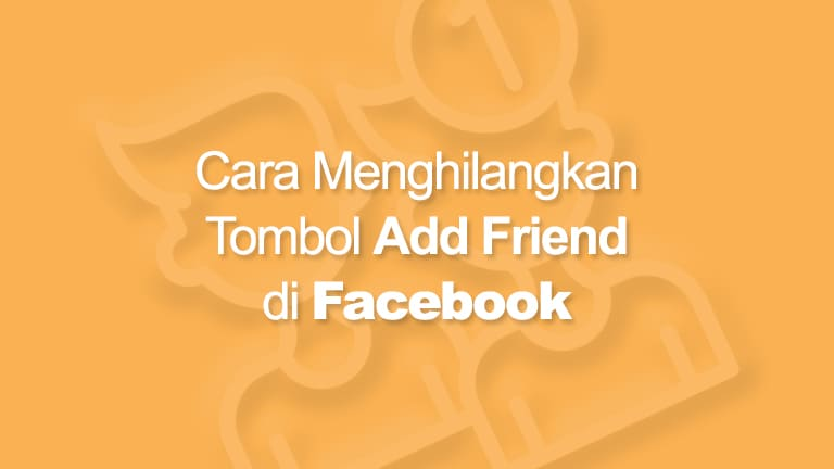 Cara Menghilangkan Add Friend Facebook