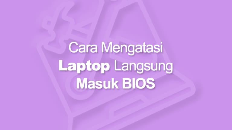 Laptop Langsung Masuk BIOS