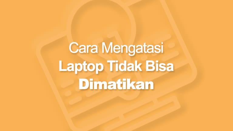 Laptop Tidak Bisa Dimatikan