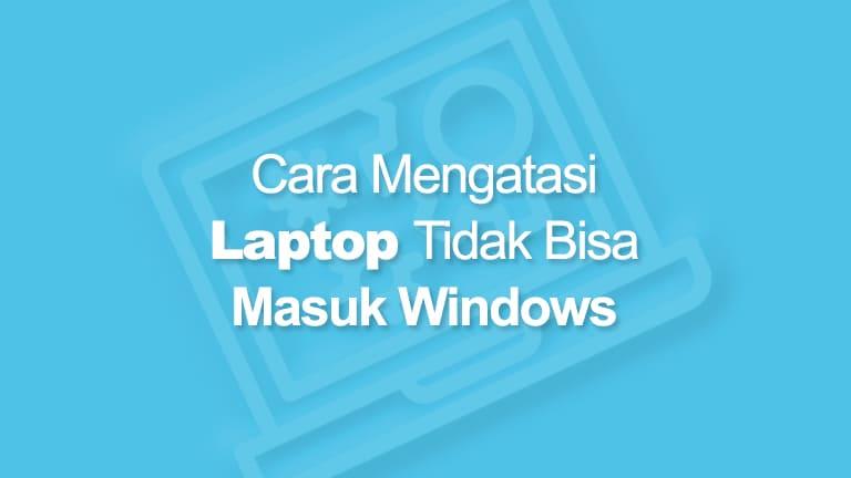 Laptop Tidak Bisa Masuk Windows