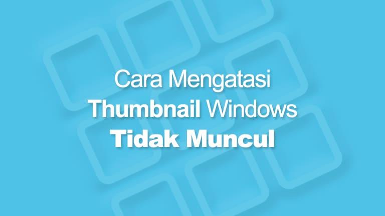 Thumbnail Windows Tidak Muncul