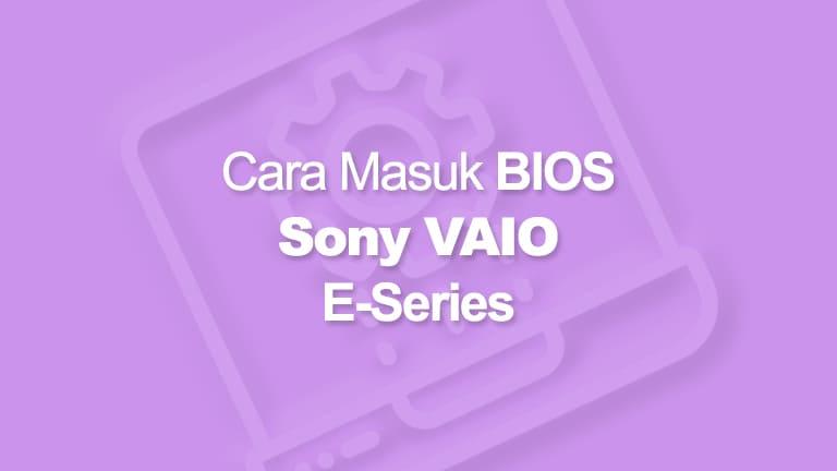 Cara Masuk BIOS Sony VAIO