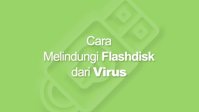 Cara Melindungi Flashdisk dari Virus