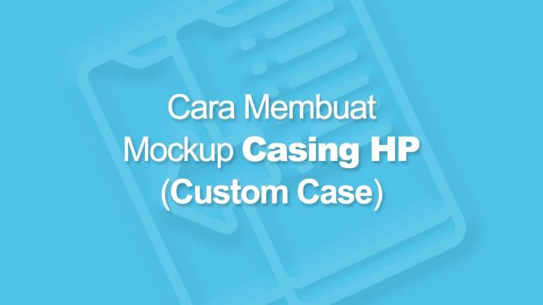 Cara Membuat Mockup Custom Case