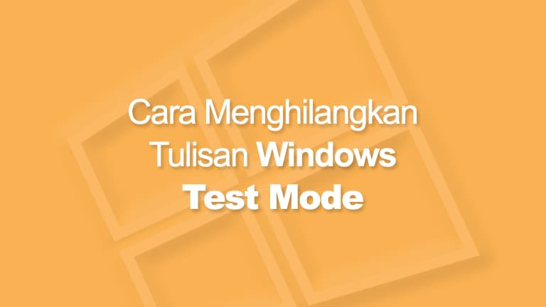 Cara Menghilangkan Test Mode Windows