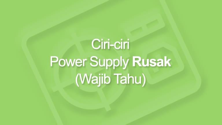 Ciri-ciri Power Supply Rusak