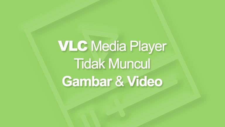 VLC Tidak Muncul Gambar