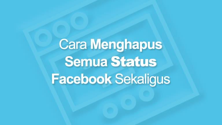Cara Menghapus Semua Status Facebook