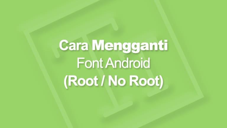Cara Mengganti Font Android