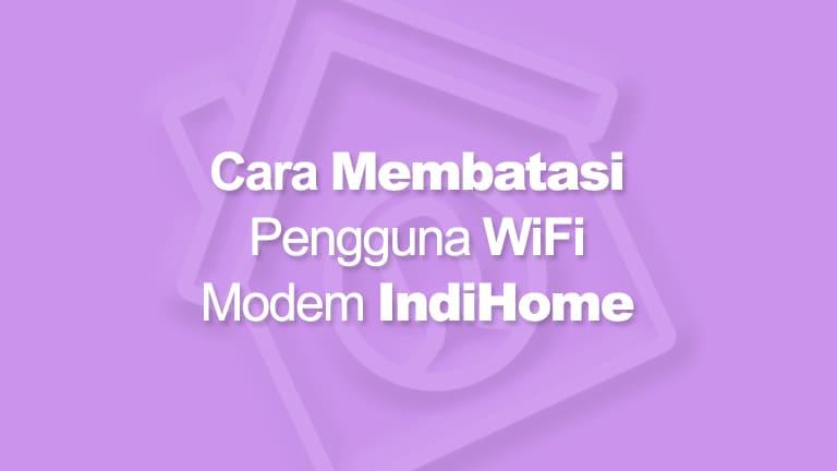 cara membatasi pengguna wifi indihome